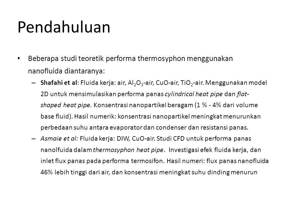 Pendahuluan Beberapa studi teoretik performa thermosyphon menggunakan nanofluida diantaranya:
