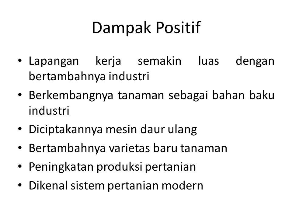 Dampak Positif Lapangan kerja semakin luas dengan bertambahnya industri. Berkembangnya tanaman sebagai bahan baku industri.