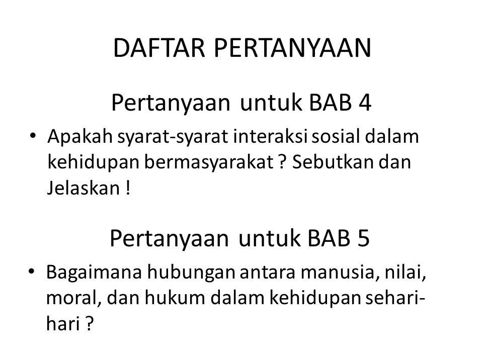 DAFTAR PERTANYAAN Pertanyaan untuk BAB 4 Pertanyaan untuk BAB 5
