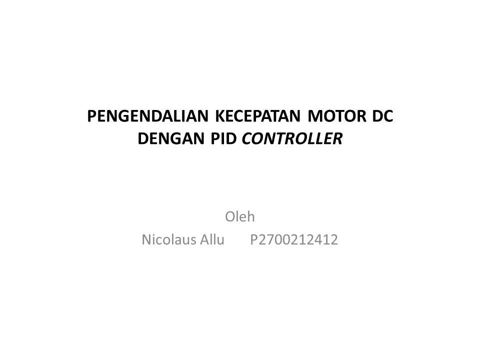 PENGENDALIAN KECEPATAN MOTOR DC DENGAN PID CONTROLLER