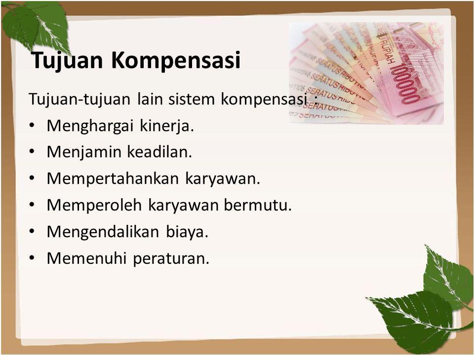 Tujuan Kompensasi Tujuan-tujuan lain sistem kompensasi :