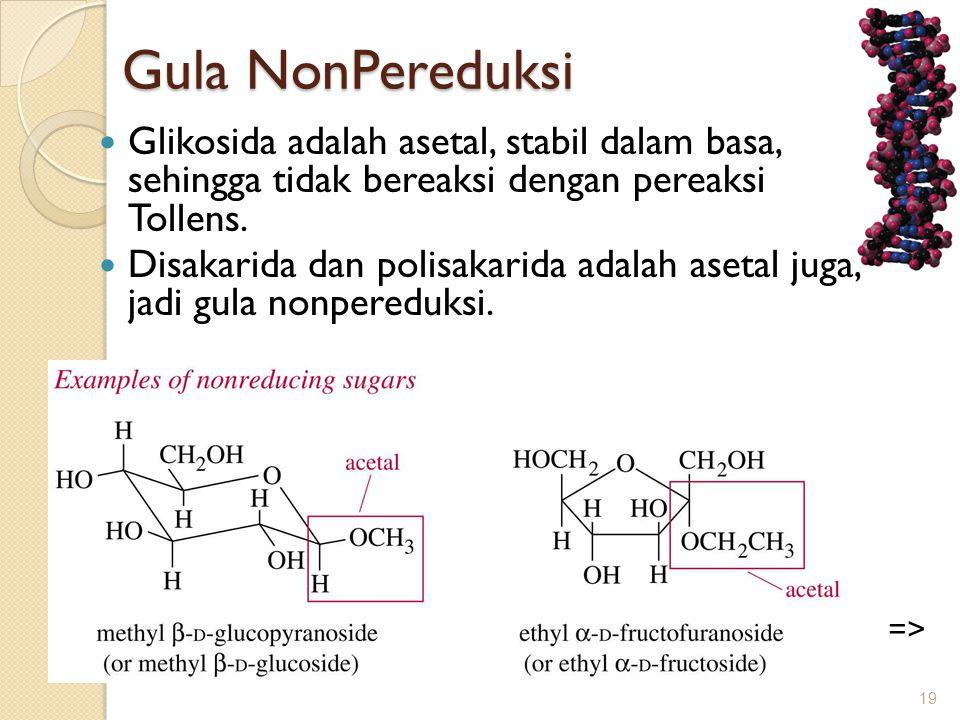 Gula NonPereduksi Glikosida adalah asetal, stabil dalam basa, sehingga tidak bereaksi dengan pereaksi Tollens.