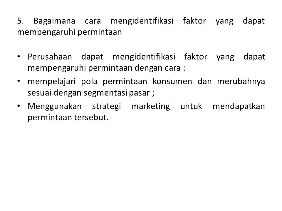5. Bagaimana cara mengidentifikasi faktor yang dapat mempengaruhi permintaan