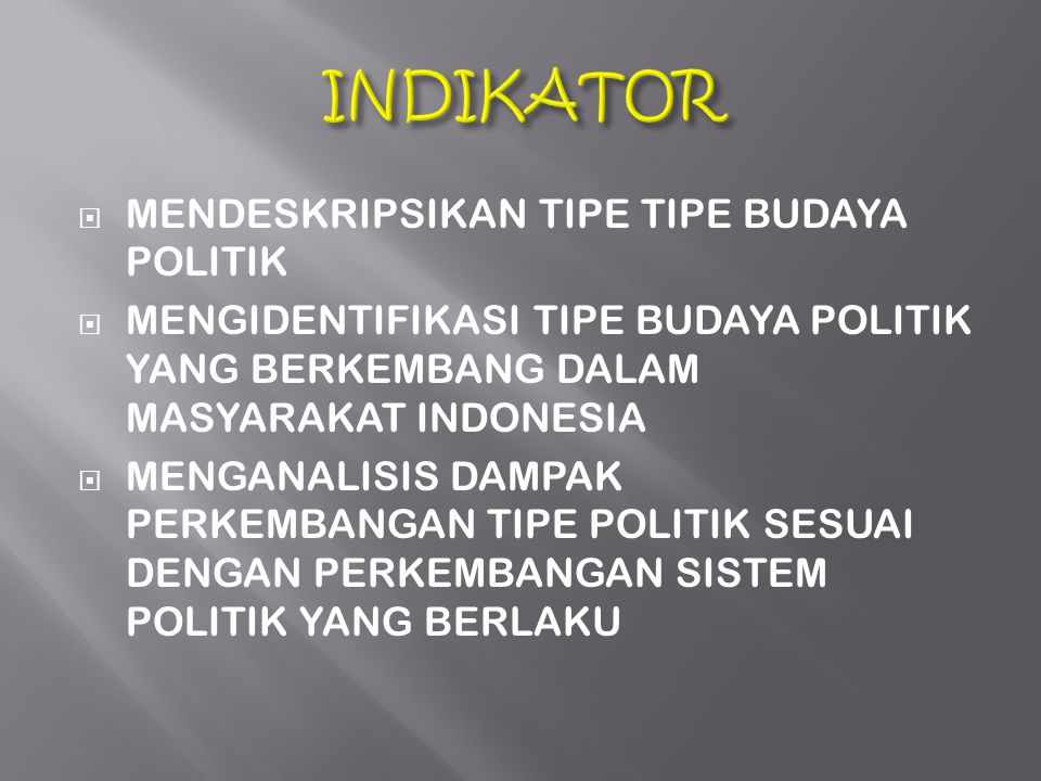 INDIKATOR MENDESKRIPSIKAN TIPE TIPE BUDAYA POLITIK