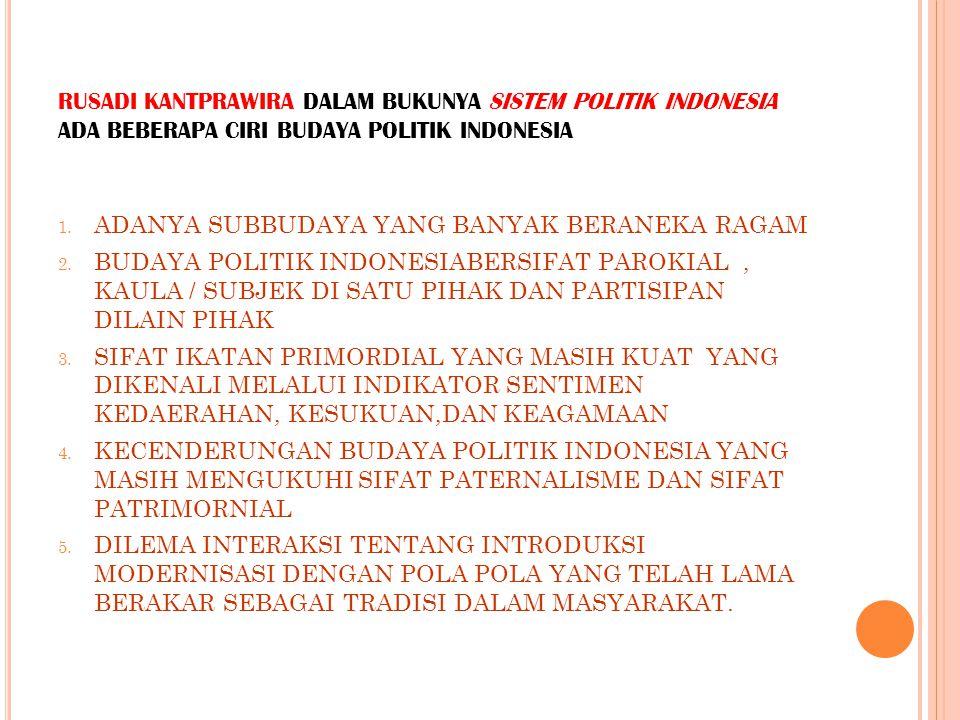 RUSADI KANTPRAWIRA DALAM BUKUNYA SISTEM POLITIK INDONESIA ADA BEBERAPA CIRI BUDAYA POLITIK INDONESIA