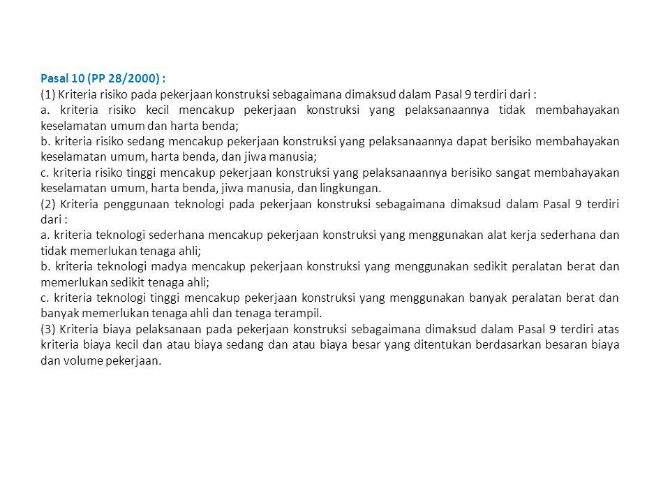 Pasal 10 (PP 28/2000) : (1) Kriteria risiko pada pekerjaan konstruksi sebagaimana dimaksud dalam Pasal 9 terdiri dari :