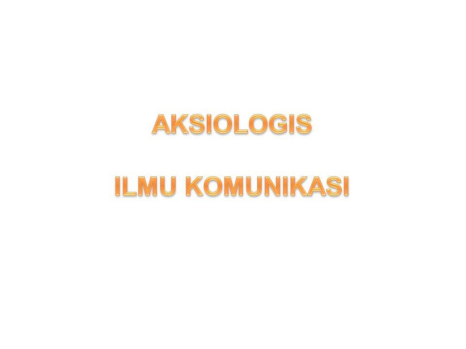 AKSIOLOGIS ILMU KOMUNIKASI