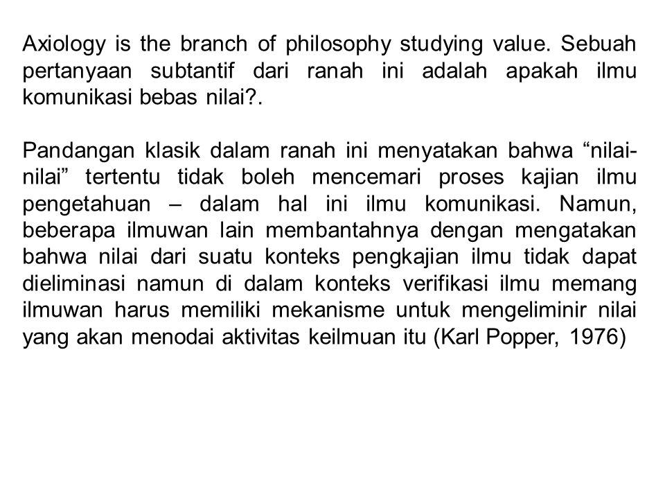 Axiology is the branch of philosophy studying value