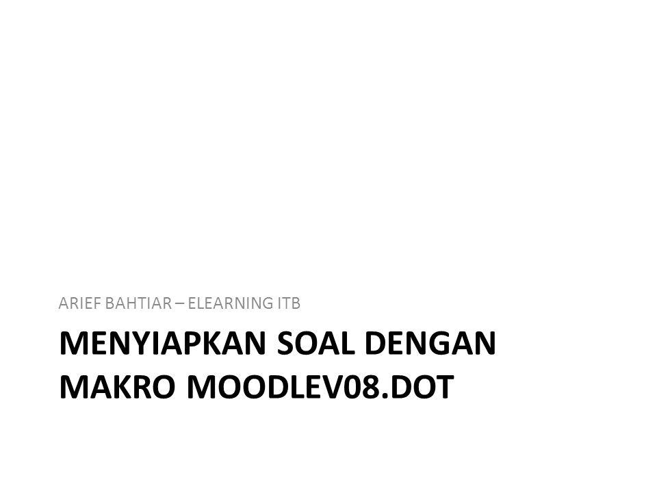 Menyiapkan Soal dengan Makro Moodlev08.dot