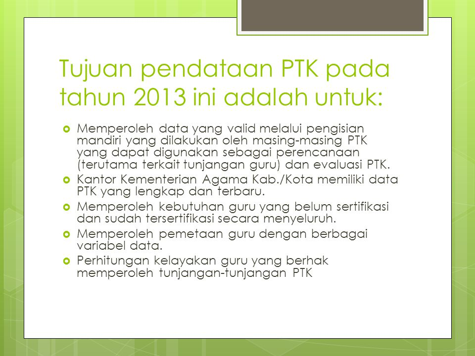 Tujuan pendataan PTK pada tahun 2013 ini adalah untuk: