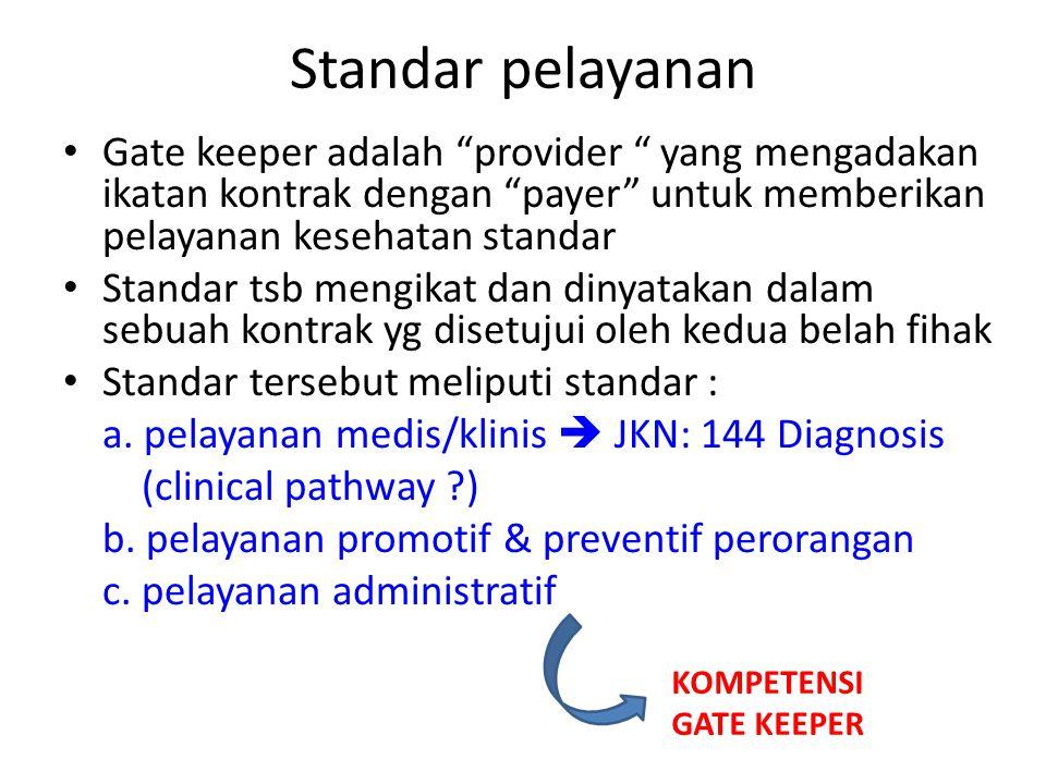 Standar pelayanan Gate keeper adalah provider yang mengadakan ikatan kontrak dengan payer untuk memberikan pelayanan kesehatan standar.