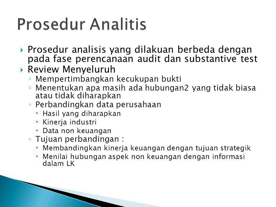 Prosedur Analitis Prosedur analisis yang dilakuan berbeda dengan pada fase perencanaan audit dan substantive test.