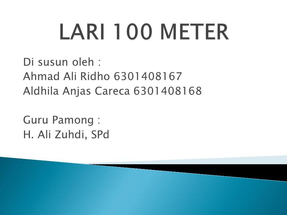 LARI 100 METER Di susun oleh : Ahmad Ali Ridho 6301408167