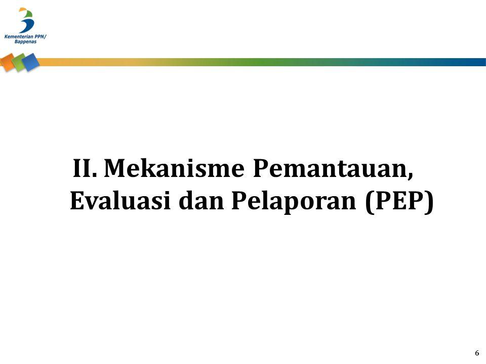 II. Mekanisme Pemantauan, Evaluasi dan Pelaporan (PEP)