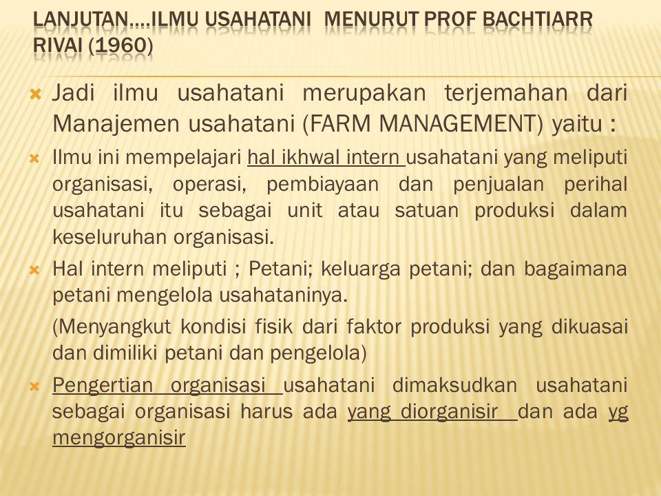 Lanjutan….Ilmu Usahatani Menurut prof bachtiarr rivai (1960)