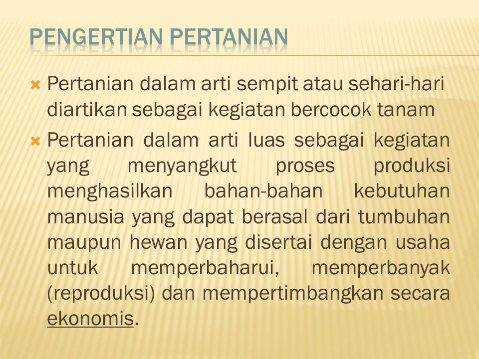 Pengertian Pertanian Pertanian dalam arti sempit atau sehari-hari diartikan sebagai kegiatan bercocok tanam.