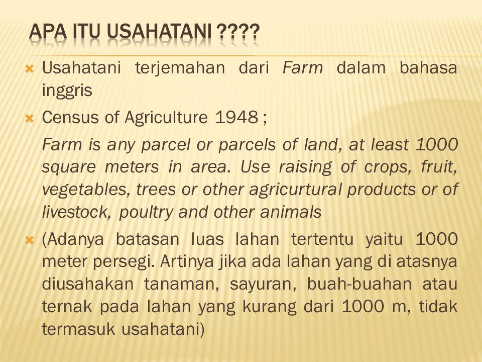 APA itu usahatani Usahatani terjemahan dari Farm dalam bahasa inggris. Census of Agriculture 1948 ;