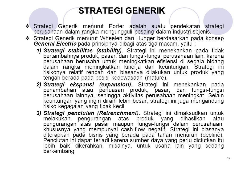 STRATEGI GENERIK Strategi Generik menurut Porter adalah suatu pendekatan strategi perusahaan dalam rangka mengungguli pesaing dalam industri sejenis.