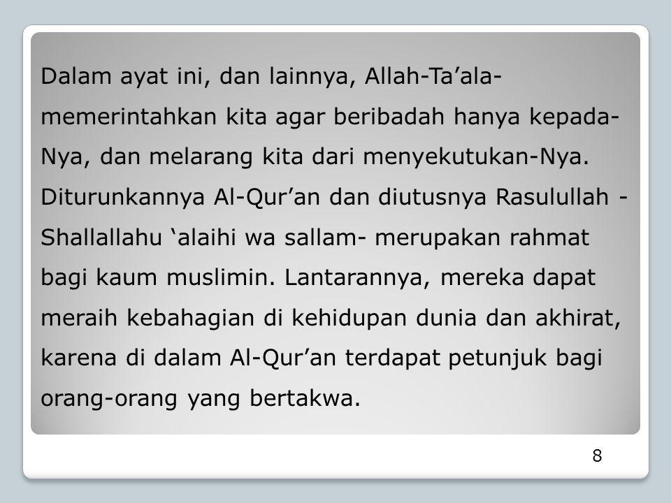 Dalam ayat ini, dan lainnya, Allah-Ta'ala- memerintahkan kita agar beribadah hanya kepada-Nya, dan melarang kita dari menyekutukan-Nya.