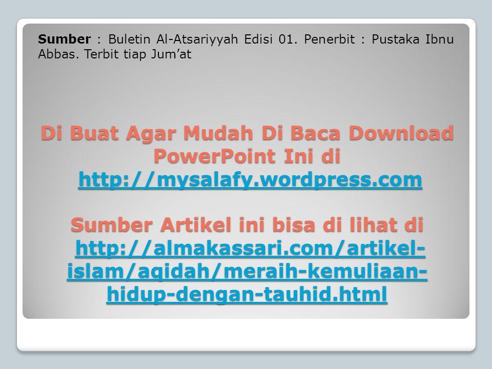 Sumber : Buletin Al-Atsariyyah Edisi 01. Penerbit : Pustaka Ibnu Abbas