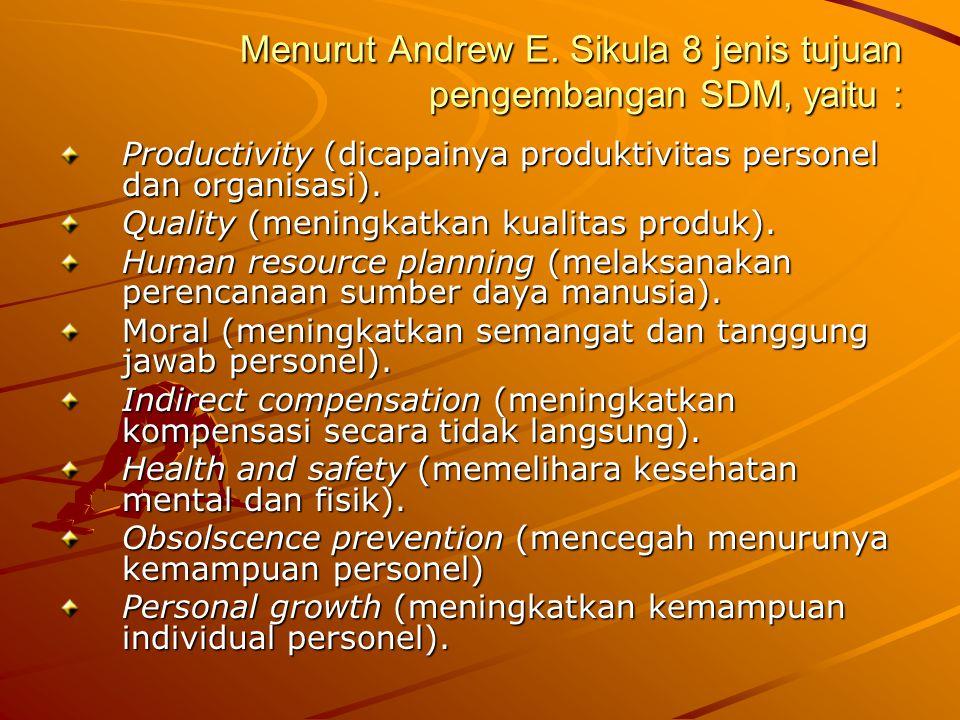Menurut Andrew E. Sikula 8 jenis tujuan pengembangan SDM, yaitu :