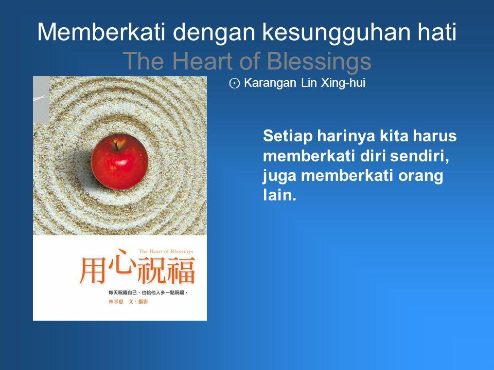 Memberkati dengan kesungguhan hati The Heart of Blessings