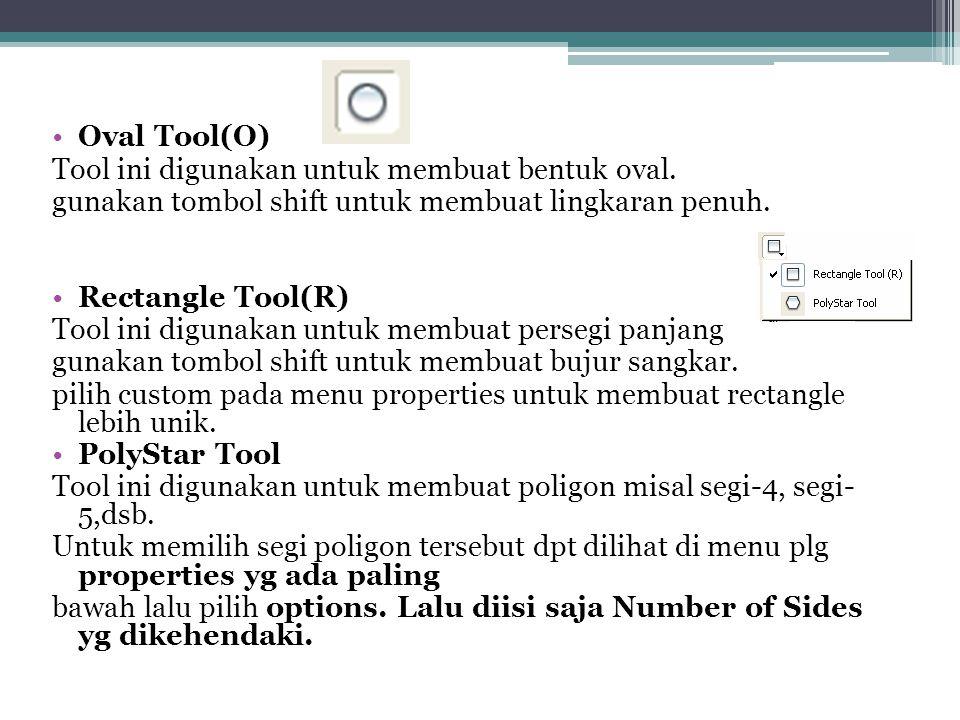 Oval Tool(O) Tool ini digunakan untuk membuat bentuk oval. gunakan tombol shift untuk membuat lingkaran penuh.