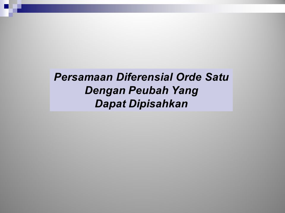 Persamaan Diferensial Orde Satu Dengan Peubah Yang