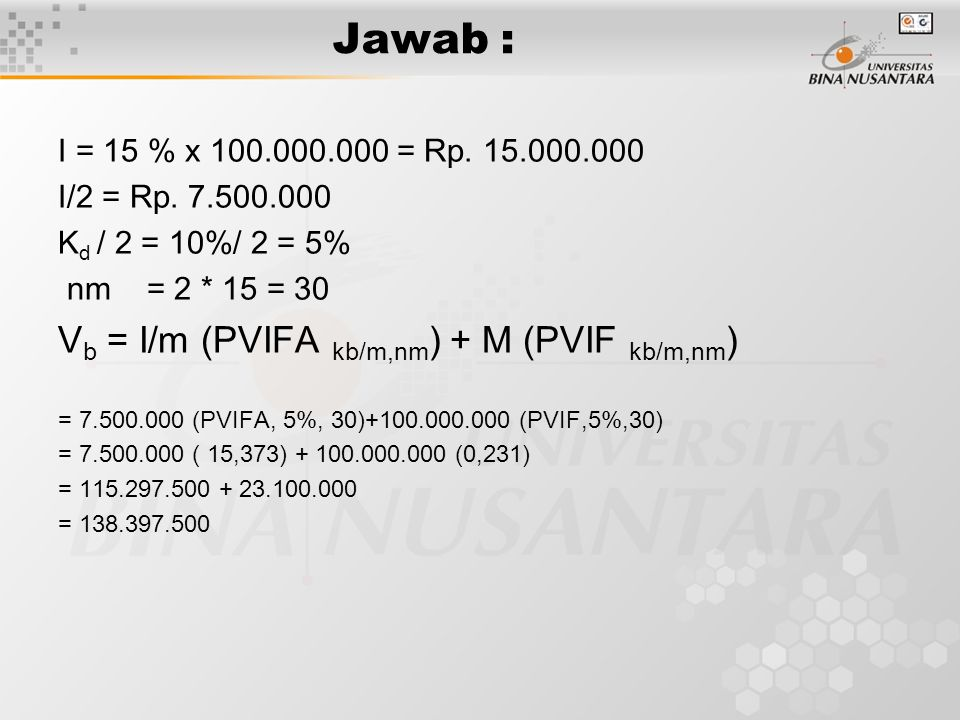 Jawab : Vb = I/m (PVIFA kb/m,nm) + M (PVIF kb/m,nm)