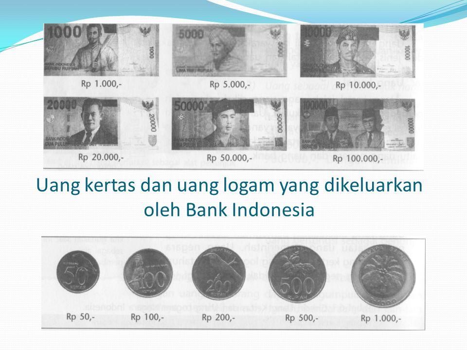 Uang kertas dan uang logam yang dikeluarkan oleh Bank Indonesia