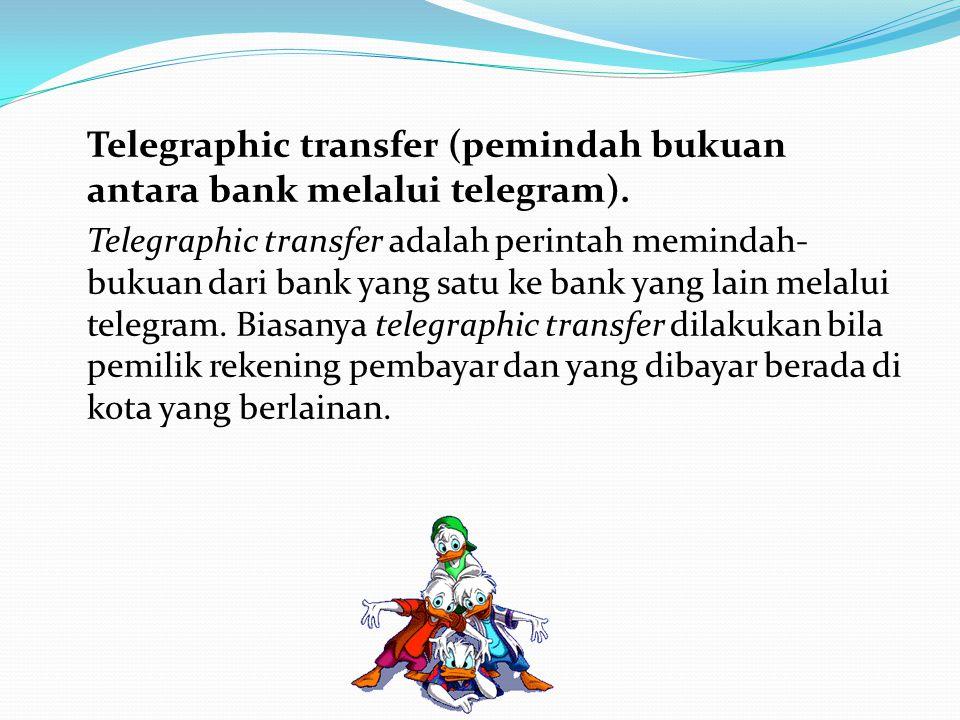 Telegraphic transfer (pemindah bukuan antara bank melalui telegram).