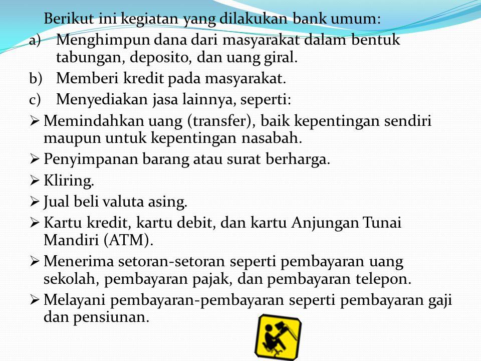 Berikut ini kegiatan yang dilakukan bank umum: