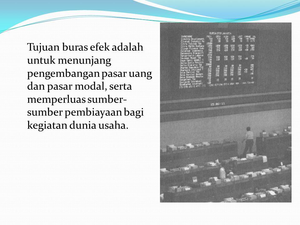 Tujuan buras efek adalah untuk menunjang pengembangan pasar uang dan pasar modal, serta memperluas sumber-sumber pembiayaan bagi kegiatan dunia usaha.