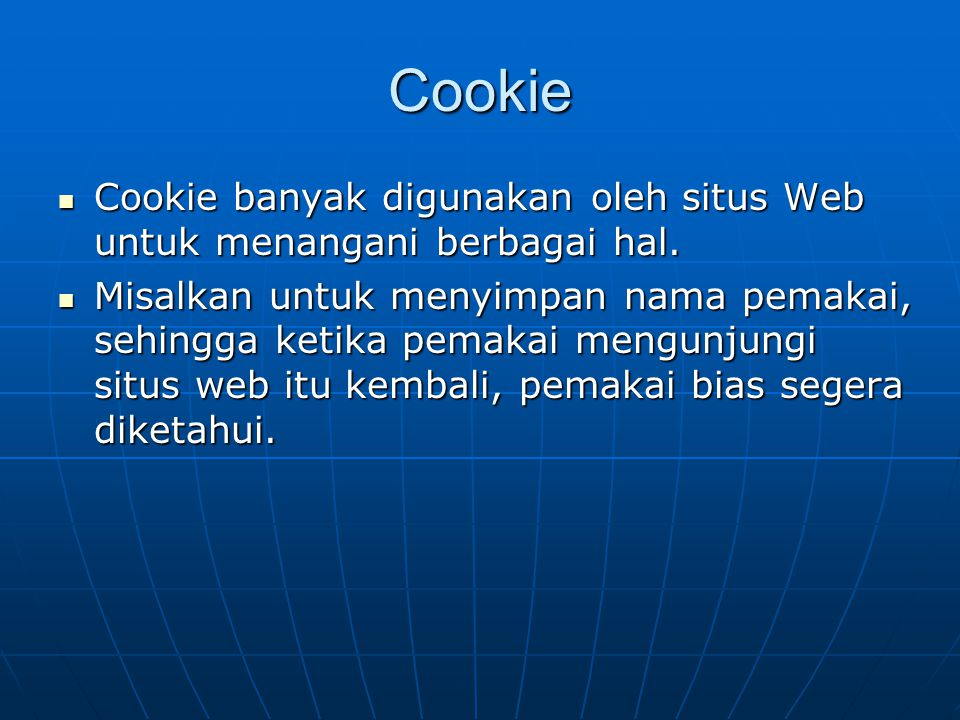 Cookie Cookie banyak digunakan oleh situs Web untuk menangani berbagai hal.