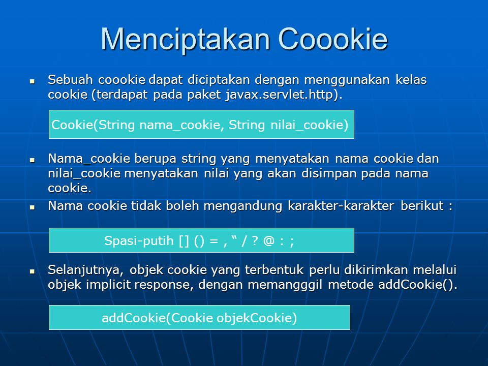 Menciptakan Coookie Sebuah coookie dapat diciptakan dengan menggunakan kelas cookie (terdapat pada paket javax.servlet.http).
