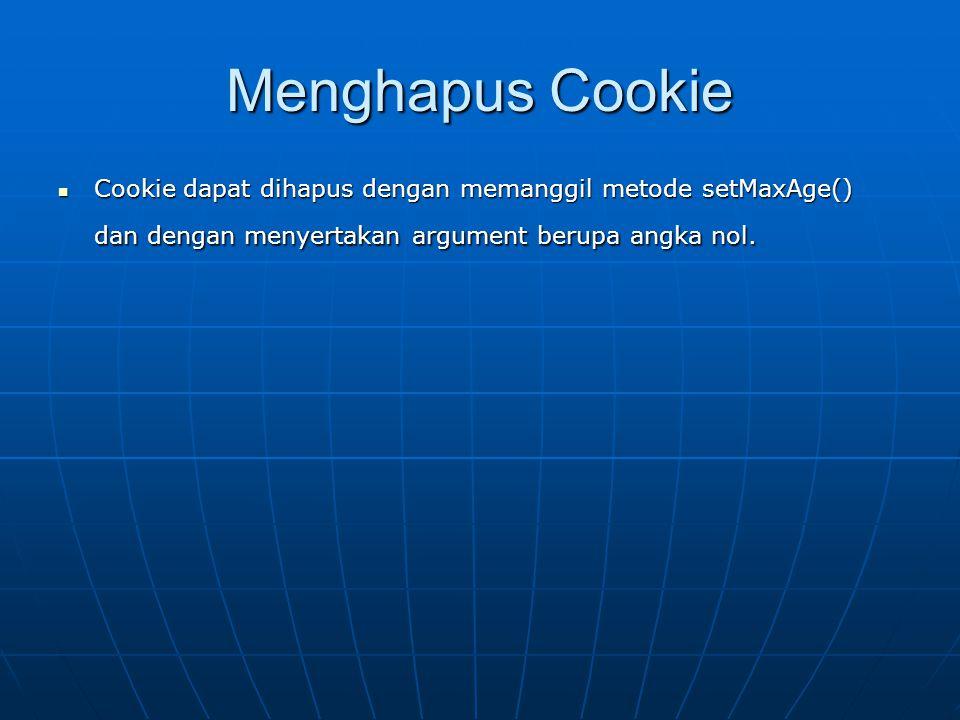 Menghapus Cookie Cookie dapat dihapus dengan memanggil metode setMaxAge() dan dengan menyertakan argument berupa angka nol.