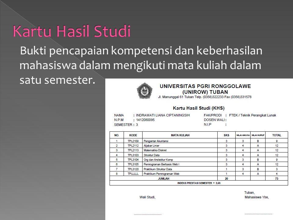Kartu Hasil Studi Bukti pencapaian kompetensi dan keberhasilan mahasiswa dalam mengikuti mata kuliah dalam satu semester.