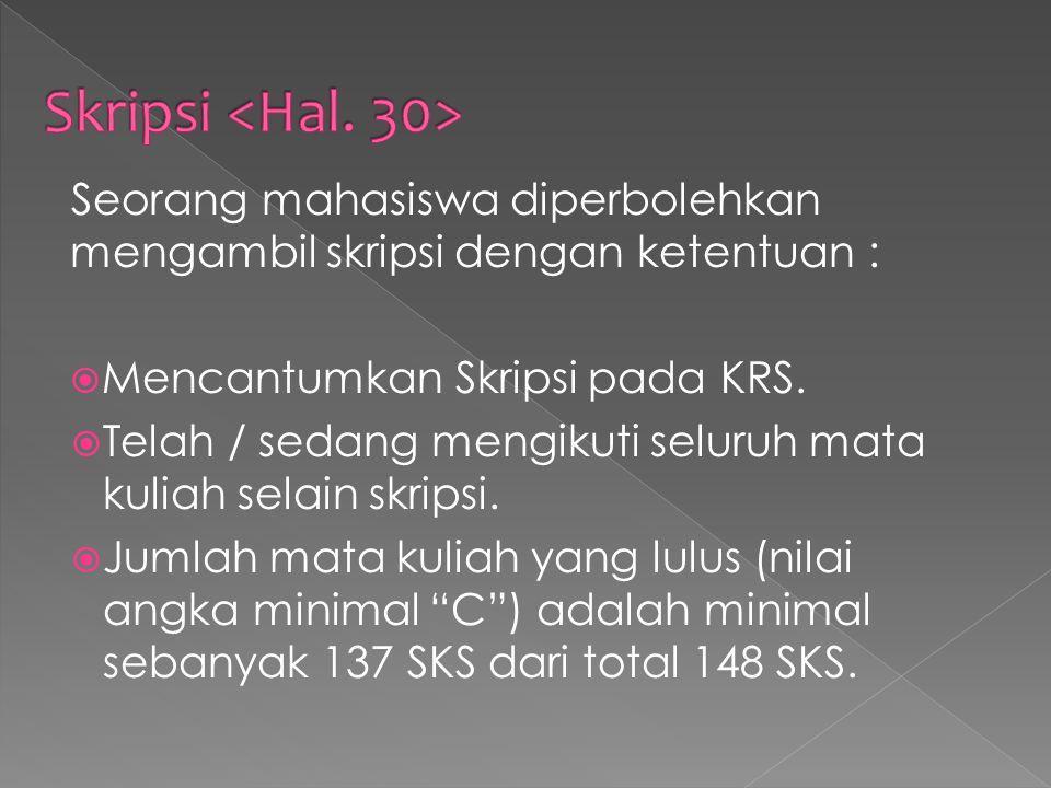 Skripsi <Hal. 30> Seorang mahasiswa diperbolehkan mengambil skripsi dengan ketentuan : Mencantumkan Skripsi pada KRS.