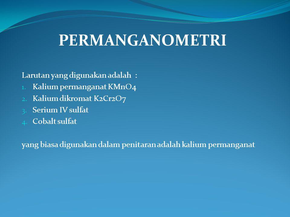 PERMANGANOMETRI Larutan yang digunakan adalah :