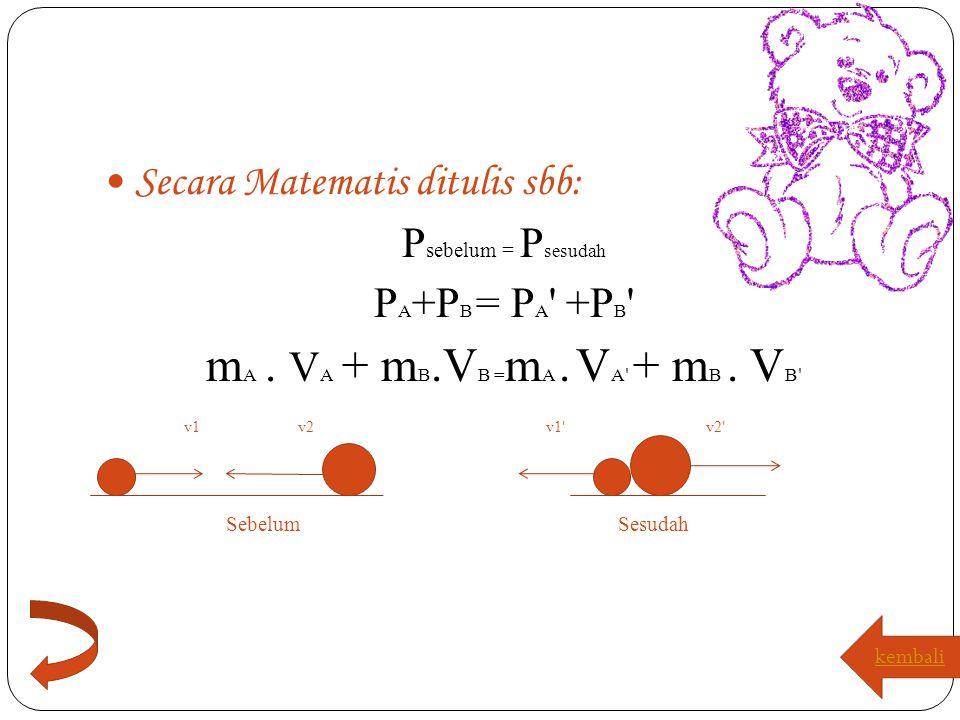 mA . VA + mB.VB =mA . VA + mB . VB Secara Matematis ditulis sbb: