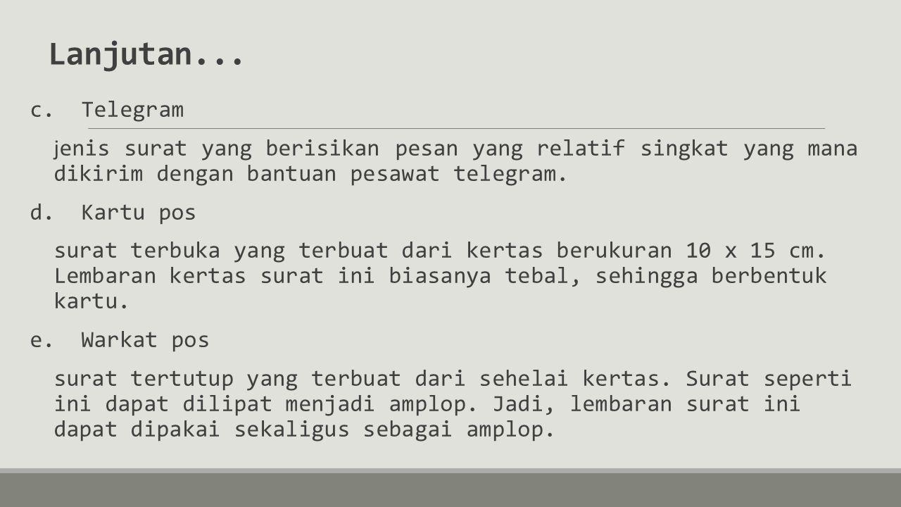 Lanjutan... c. Telegram. jenis surat yang berisikan pesan yang relatif singkat yang mana dikirim dengan bantuan pesawat telegram.