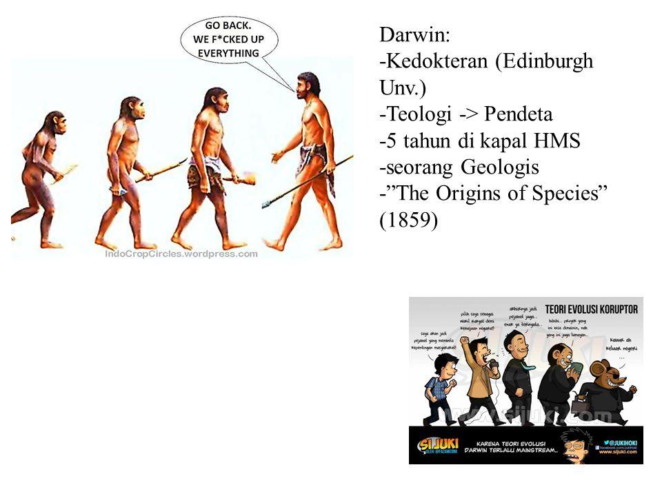 Darwin: -Kedokteran (Edinburgh Unv.) -Teologi -> Pendeta. -5 tahun di kapal HMS. -seorang Geologis.