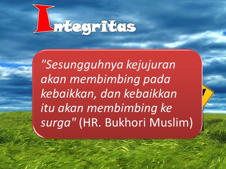 Integritas Sesungguhnya kejujuran akan membimbing pada kebaikkan, dan kebaikkan itu akan membimbing ke surga (HR.