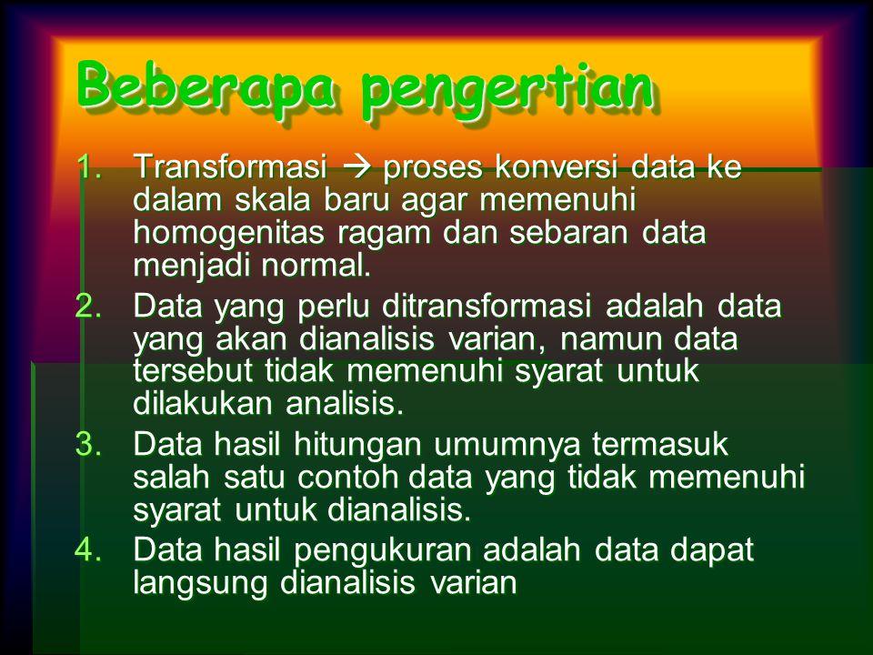 Beberapa pengertian Transformasi  proses konversi data ke dalam skala baru agar memenuhi homogenitas ragam dan sebaran data menjadi normal.