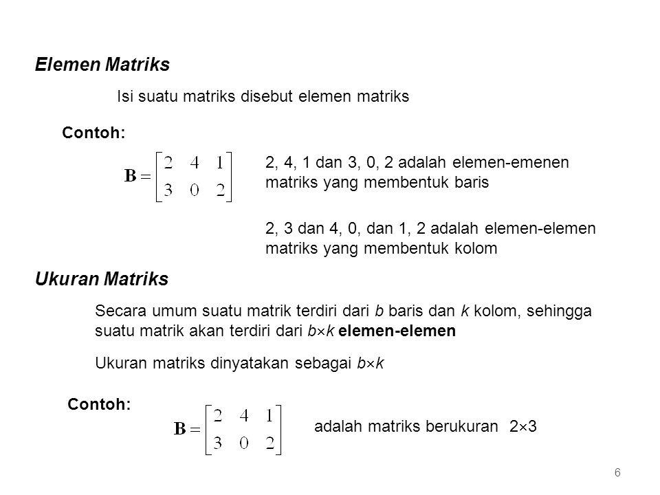 Elemen Matriks Ukuran Matriks Isi suatu matriks disebut elemen matriks