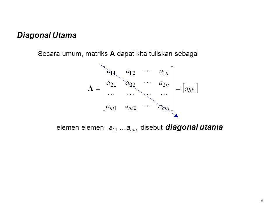 Diagonal Utama Secara umum, matriks A dapat kita tuliskan sebagai