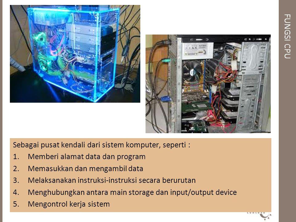 FUNGSI CPU Sebagai pusat kendali dari sistem komputer, seperti :