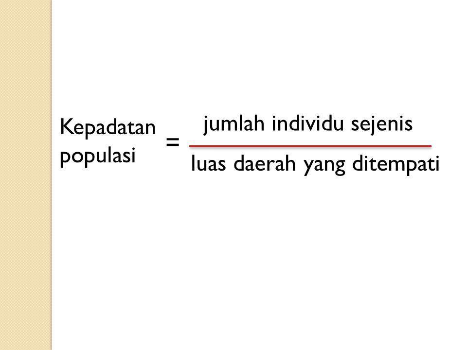 = jumlah individu sejenis Kepadatan populasi