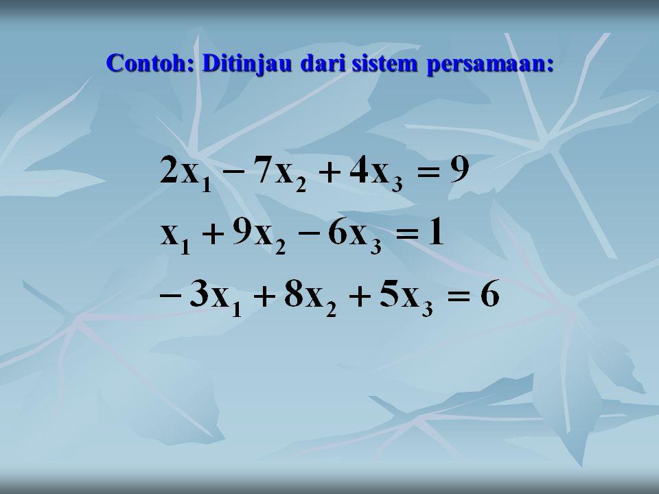 Contoh: Ditinjau dari sistem persamaan: