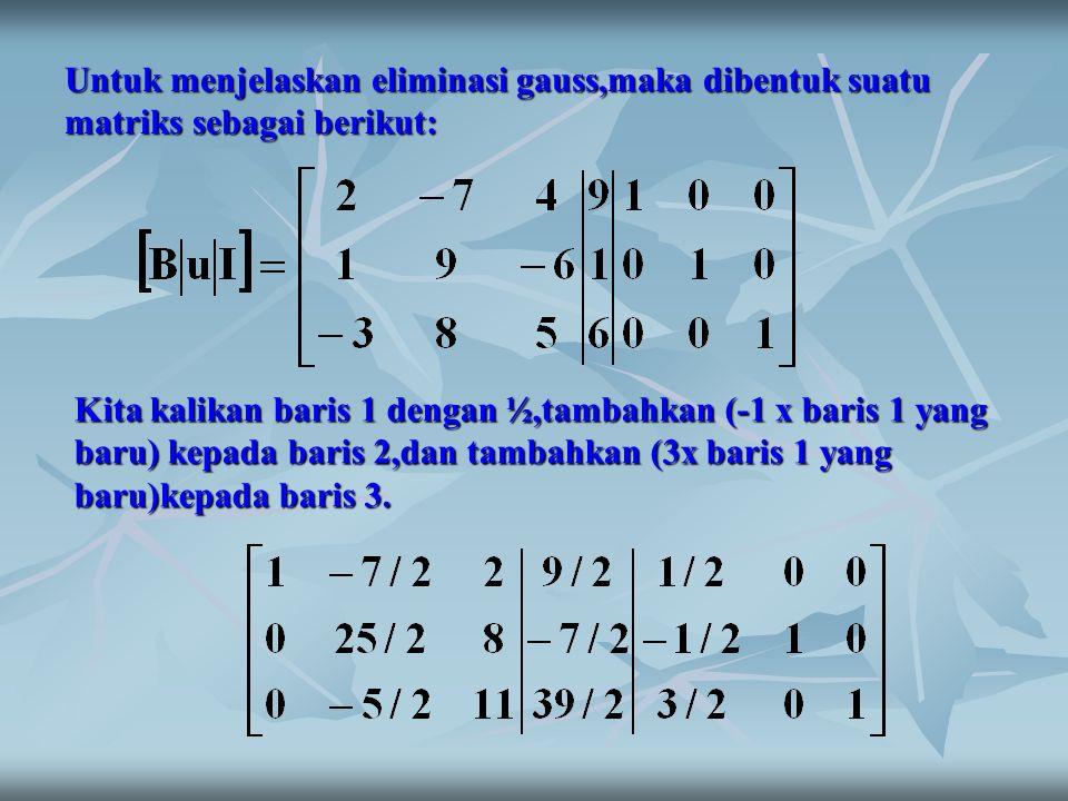 Untuk menjelaskan eliminasi gauss,maka dibentuk suatu matriks sebagai berikut: